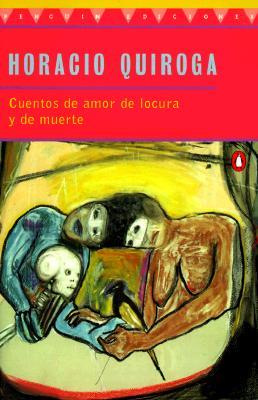 Cuentos De Amor De Locura Y De Muerte By Quiroga, Horacio