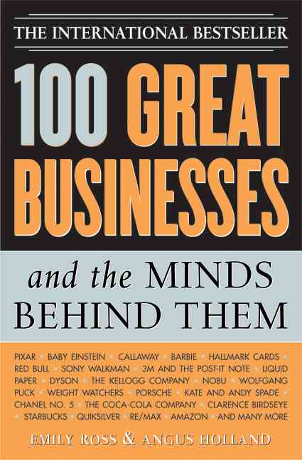 100 Great Businesses And The Minds Behind Them By Ross, Emily/ Holland, Angus